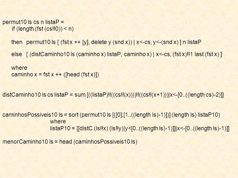 permut10 ls cs n listaP =if (length (fst (cs!!0)) < n) then permut10 ls [ (fst x ++ [y], delete y (snd x)) | x<-cs, y<-(snd x) ] n listaP.
